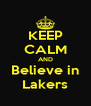 KEEP CALM AND Believe in Lakers - Personalised Poster A4 size