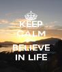 KEEP CALM AND BELIEVE IN LIFE - Personalised Poster A4 size