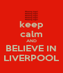 keep calm AND BELIEVE IN LIVERPOOL - Personalised Poster A4 size