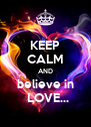 KEEP CALM AND  believe in    LOVE... - Personalised Poster A4 size
