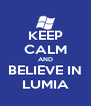 KEEP CALM AND BELIEVE IN LUMIA - Personalised Poster A4 size