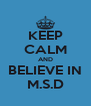 KEEP CALM AND BELIEVE IN M.S.D - Personalised Poster A4 size