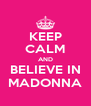 KEEP CALM AND BELIEVE IN MADONNA - Personalised Poster A4 size