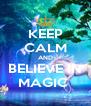 KEEP CALM AND BELIEVE IN MAGIC  - Personalised Poster A4 size
