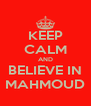 KEEP CALM AND BELIEVE IN MAHMOUD - Personalised Poster A4 size