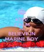 KEEP CALM AND BELIEVE IN MARINE BOY - Personalised Poster A4 size