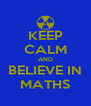 KEEP CALM AND BELIEVE IN MATHS - Personalised Poster A4 size