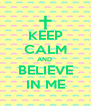 KEEP CALM AND  BELIEVE IN ME - Personalised Poster A4 size