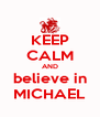 KEEP CALM AND believe in MICHAEL - Personalised Poster A4 size