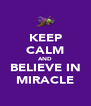 KEEP CALM AND BELIEVE IN MIRACLE - Personalised Poster A4 size