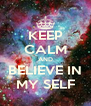 KEEP CALM AND BELIEVE IN MY SELF - Personalised Poster A4 size