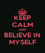 KEEP CALM AND BELIEVE IN MYSELF - Personalised Poster A4 size