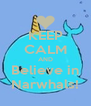KEEP CALM AND Believe in Narwhals! - Personalised Poster A4 size