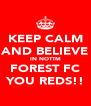KEEP CALM AND BELIEVE IN NOTTM FOREST FC YOU REDS!! - Personalised Poster A4 size