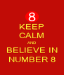 KEEP CALM AND BELIEVE IN NUMBER 8 - Personalised Poster A4 size
