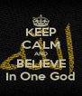 KEEP CALM AND BELIEVE In One God - Personalised Poster A4 size