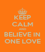 KEEP CALM AND BELIEVE IN ONE LOVE - Personalised Poster A4 size