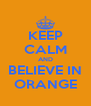 KEEP CALM AND BELIEVE IN ORANGE - Personalised Poster A4 size