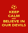 KEEP CALM AND BELIEVE IN OUR DEVILS - Personalised Poster A4 size