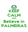 KEEP CALM AND Believe in PALMEIRAS - Personalised Poster A4 size