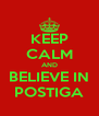 KEEP CALM AND BELIEVE IN POSTIGA - Personalised Poster A4 size