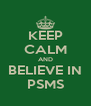 KEEP CALM AND BELIEVE IN PSMS - Personalised Poster A4 size