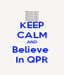 KEEP CALM AND Believe  In QPR - Personalised Poster A4 size