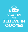 KEEP CALM AND BELIEVE IN QUOTES - Personalised Poster A4 size