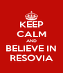 KEEP CALM AND BELIEVE IN RESOVIA - Personalised Poster A4 size