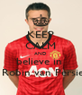 KEEP CALM AND  believe in    Robin van Persie - Personalised Poster A4 size