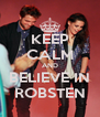 KEEP CALM AND BELIEVE IN ROBSTEN - Personalised Poster A4 size
