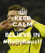 KEEP CALM AND BELIEVE IN #RollsReus11 - Personalised Poster A4 size