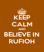 KEEP CALM AND BELIEVE IN RUFIOH - Personalised Poster A4 size