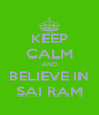 KEEP CALM AND BELIEVE IN SAI RAM - Personalised Poster A4 size