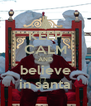 KEEP CALM AND believe in santa - Personalised Poster A4 size
