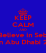 KEEP CALM AND Believe in Seb Again Abu Dhabi 2010  - Personalised Poster A4 size