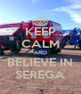 KEEP CALM AND BELIEVE IN SEREGA - Personalised Poster A4 size