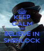 KEEP CALM AND BELIEVE IN SHERLOCK - Personalised Poster A4 size