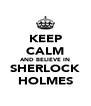 KEEP CALM AND BELIEVE IN SHERLOCK HOLMES - Personalised Poster A4 size