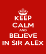 KEEP CALM AND BELIEVE IN SIR ALEX - Personalised Poster A4 size