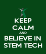 KEEP CALM AND BELIEVE IN STEM TECH - Personalised Poster A4 size