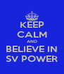 KEEP CALM AND BELIEVE IN SV POWER - Personalised Poster A4 size