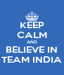 KEEP CALM AND BELIEVE IN TEAM INDIA - Personalised Poster A4 size