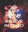 KEEP CALM AND BELIEVE IN TELLO - Personalised Poster A4 size