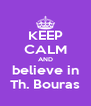 KEEP CALM AND believe in Th. Bouras - Personalised Poster A4 size