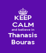 KEEP CALM and believe in Thanasis Bouras - Personalised Poster A4 size