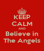 KEEP CALM AND Believe in The Angels - Personalised Poster A4 size