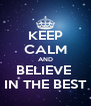 KEEP CALM AND BELIEVE  IN THE BEST - Personalised Poster A4 size