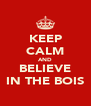 KEEP CALM AND BELIEVE IN THE BOIS - Personalised Poster A4 size