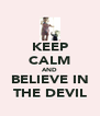 KEEP CALM AND BELIEVE IN THE DEVIL - Personalised Poster A4 size